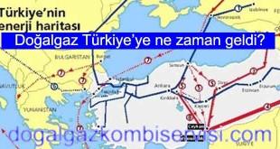 Doğalgaz Türkiye'ye ne zaman geldi
